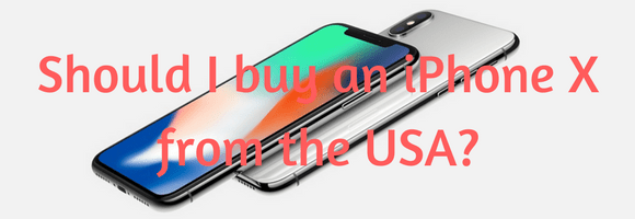 Should I Buy an Apple iPhone X from the USA?